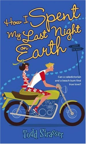 How I Spent My Last Night on Earth (1416954112) by Todd Strasser