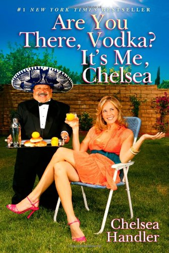Are You There, Vodka? It's Me, Chelsea: Handler, Chelsea