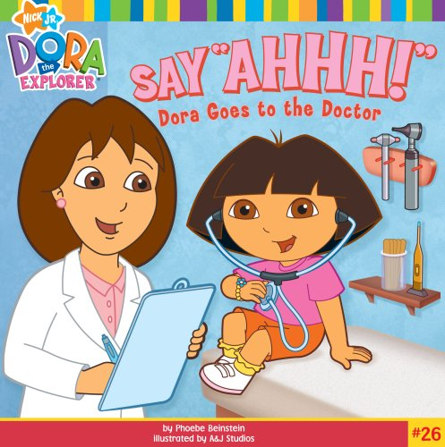 9781416954309: Say Ahhh!: Dora Goes to the Doctor (Dora the Explorer)