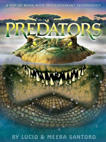 Predators: A Pop-up Book with Revolutionary Technology: Santoro, Lucio; Santoro, Meera