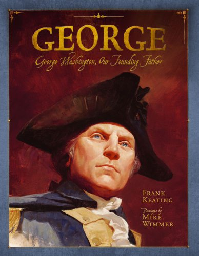 George: George Washington, Our Founding Father (Paula Wiseman Books): Keating, Frank