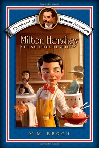 Milton Hershey: Young Chocolatier (Childhood of Famous Americans): Eboch, M.M.