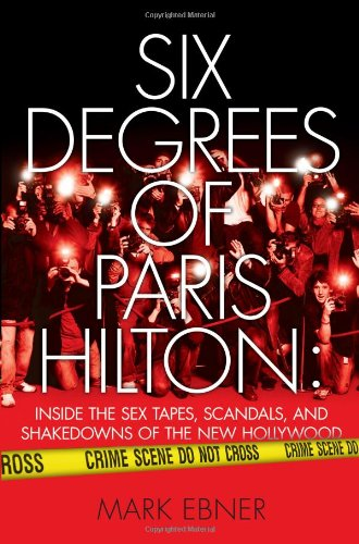 9781416959342: Six Degrees of Paris Hilton: Inside the Sex Tapes, Scandals, and Shakedowns of the New Hollywood