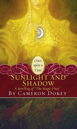 "Sunlight and Shadow: A Retelling of ""The Magic Flute"" (Once upon a Time) (9781416960768) by Cameron Dokey"