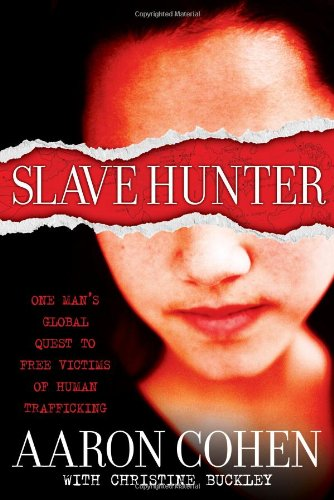 9781416961178: Slave Hunter: One Man's Global Quest to Free Victims of Human Trafficking