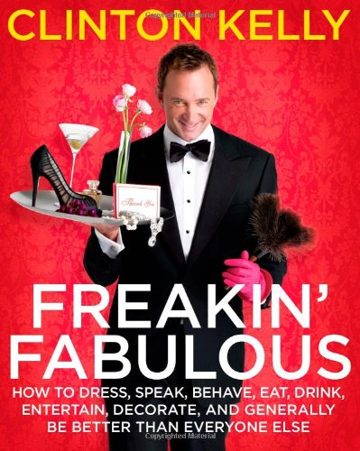 Freakin' Fabulous: How to Dress, Speak, Behave, Eat, Drink, Entertain, Decorate, and Generally...