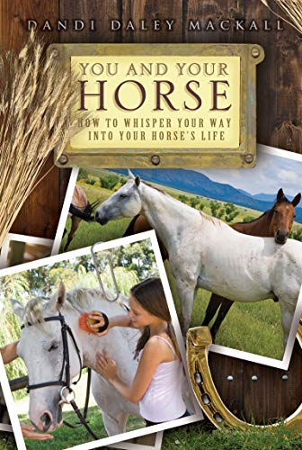 You and Your Horse: How to Whisper Your Way Into Your Horse's Life: Mackall, Dandi Daley