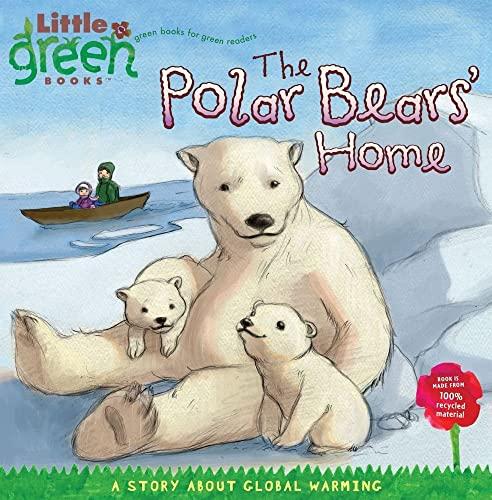 The Polar Bears' Home: A Story about Global Warming (Little Green Books): Bergen, Lara