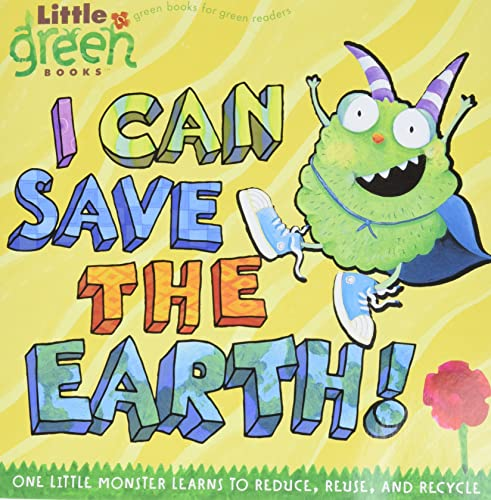 9781416967897: I Can Save the Earth!: One Little Monster Learns to Reduce, Reuse, and Recycle (Little Green Books)