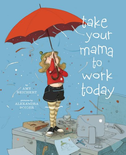 Take Your Mama to Work Today: Reichert, Amy