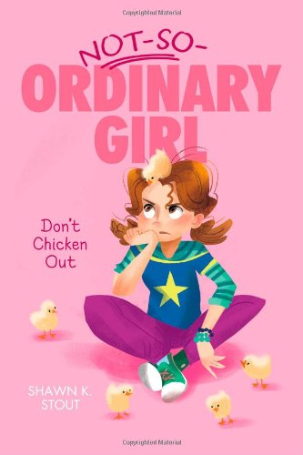 Don't Chicken Out (Not-So-Ordinary Girl): Stout, Shawn K