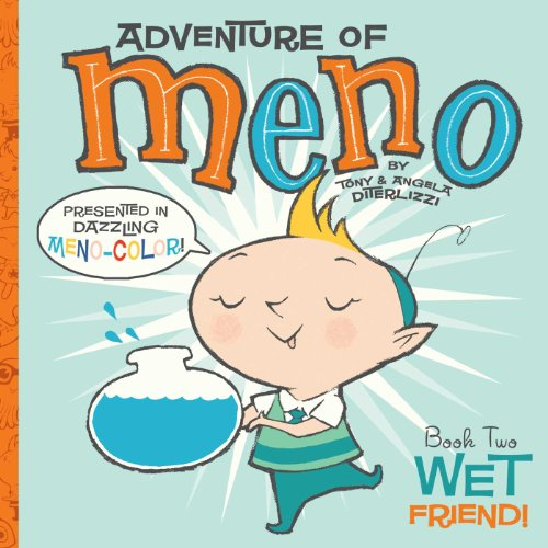 Wet Friend! (Adventure of Meno) (1416971491) by Angela DiTerlizzi; Tony DiTerlizzi