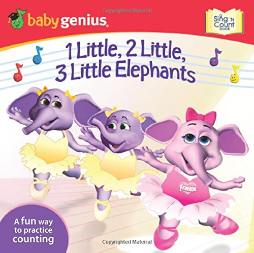 1 Little, 2 Little, 3 Little Elephants: A Sing 'n Move Book (Baby Genius): Baby Genius