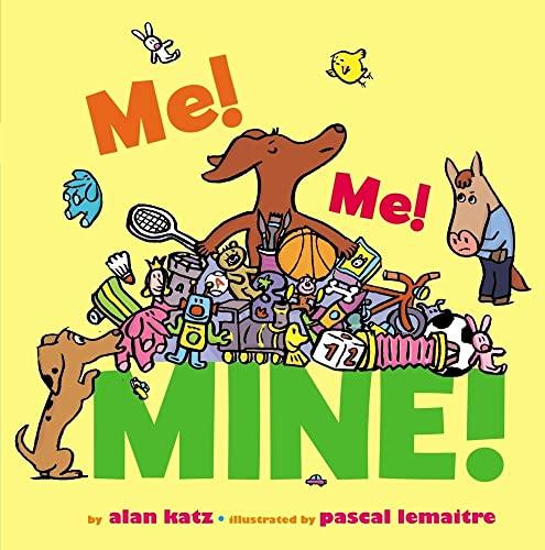 Me! Me! Mine!: Katz, Alan