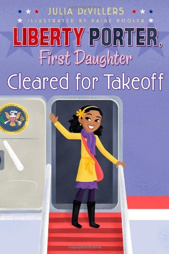 Cleared for Takeoff (Liberty Porter, First Daughter): DeVillers, Julia