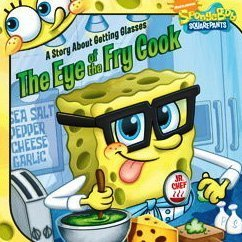 The Eye of the Fry Cook: A Story About Getting Glasses (SpongeBob SquarePants): Erica David