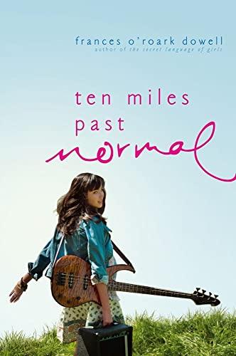 Ten Miles Past Normal: Dowell, Frances O'Roark
