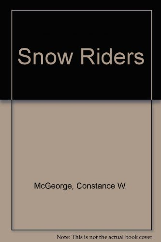 Snow Riders (9781417602360) by Constance W. McGeorge; Mary Whyte