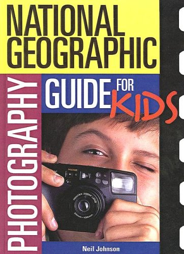 National Geographic Photography Guide for Kids (National Geographic Society Special) (1417629959) by Johnson, Neil