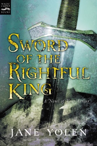 Sword Of The Rightful King (Turtleback School & Library Binding Edition) (1417630698) by Jane Yolen