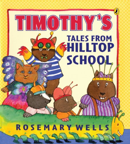 Timothy's Tales From Hilltop School (Turtleback School & Library Binding Edition) (Picture Puffin Books (Pb)) (9781417635818) by Rosemary Wells
