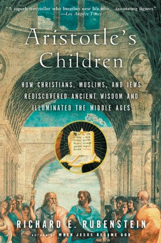 9781417637300: Aristotle's Children: How Christians, Muslims, and Jews Rediscovered Ancient Wisdom and Illuminated the Middle Ages