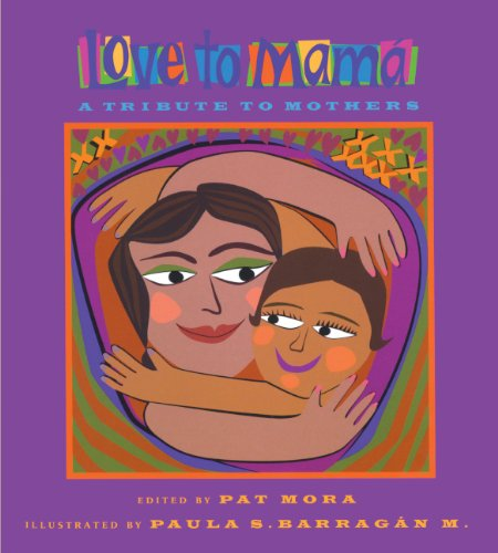 Love To Mama: A Tribute To Mothers (Turtleback School & Library Binding Edition): Mora, Pat, Ed...