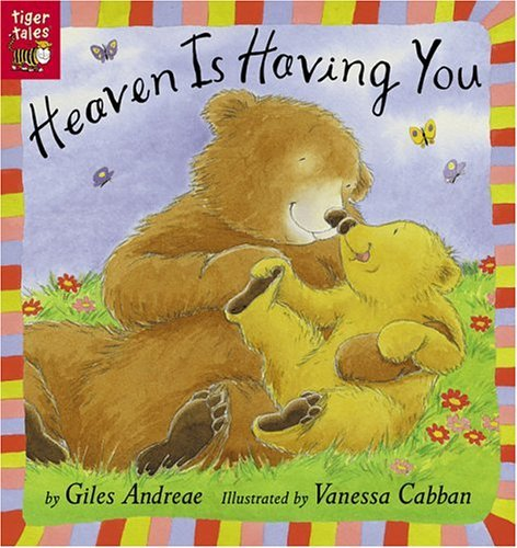Heaven Is Having You (Turtleback School & Library Binding Edition) (1417645636) by Giles Andreae; Vanessa Cabban