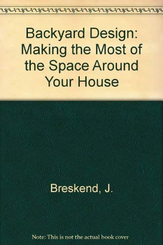 9781417655519: Backyard Design: Making the Most of the Space Around Your House