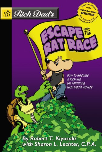 Rich Dad's Escape From The Rat Race: How Rich Dad's Advice Made A Poor Kid Rich (Turtleback School & Library Binding Edition) (1417660740) by Kiyosaki, Robert T.; Sharon Lechter