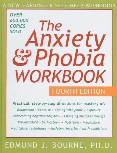 The Anxiety & Phobia Workbook (New Harbinger Self-Help Workbook): Bourne, Edmund J.