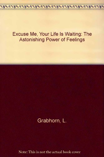 9781417665808: Excuse Me, Your Life Is Waiting: The Astonishing Power of Feelings