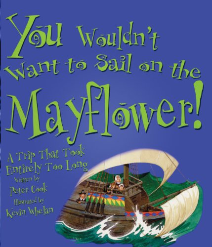 You Wouldn't Want To Sail On The Mayflower! (Turtleback School & Library Binding Edition) (You Wouldn't Want To... (Pb)) (1417672536) by Cook, Peter