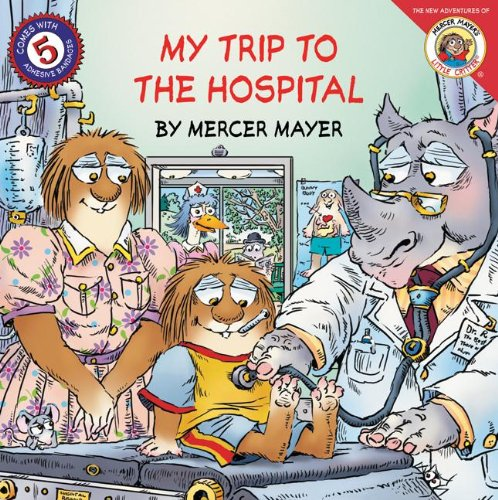 My Trip To The Hospital (Turtleback School & Library Binding Edition) (New Adventures of Mercer Mayer's Little Critter (Prebound)) (9781417701162) by Mercer Mayer