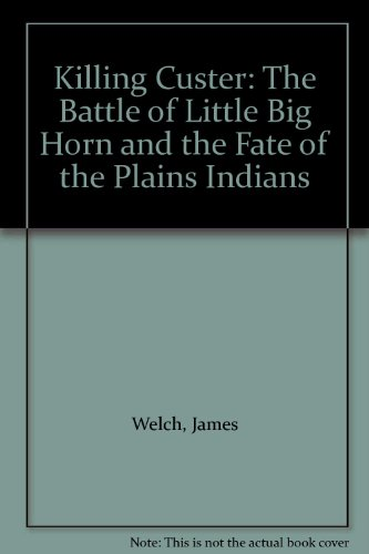 9781417703685: Killing Custer: The Battle of Little Big Horn and the Fate of the Plains Indians