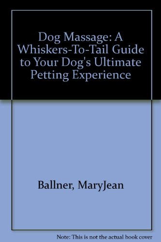 9781417706808: Dog Massage: A Whiskers-To-Tail Guide to Your Dog's Ultimate Petting Experience