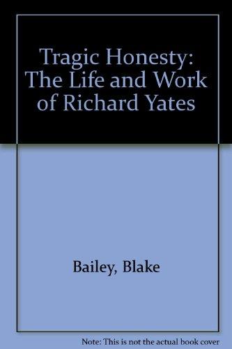 9781417707287: Tragic Honesty: The Life and Work of Richard Yates