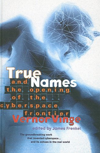 True Names: And the Opening of the Cyberspace Frontier (1417707348) by Vernor Vinge