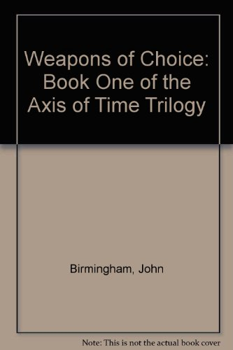 9781417708543: Weapons of Choice: Book One of the Axis of Time Trilogy