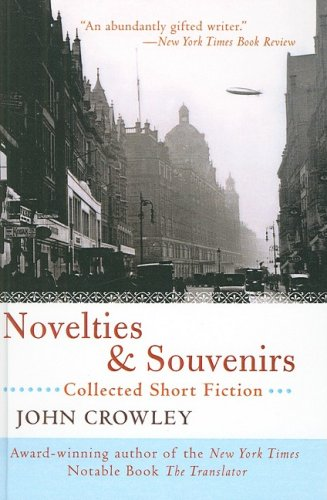 Novelties & Souvenirs: Collected Short Fiction (1417710047) by Crowley, John