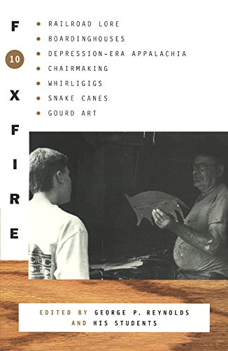Foxfire 10: Railroad Lore, Boardinghouses, Depression-Era Appalachia, Chair Making, Whirligigs, ...