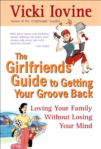 Girlfriends' Guide to Getting Your Groove Back (Girlfriends' Guides) (9781417711598) by Vicki Iovine