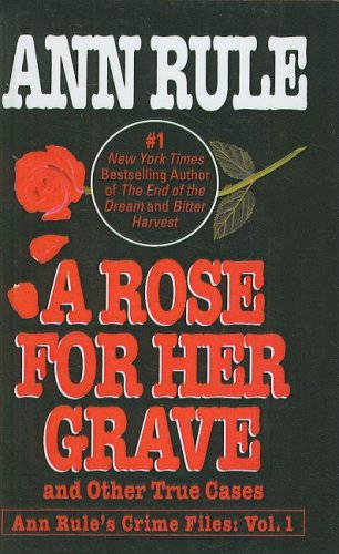 9781417718290: A Rose for Her Grave: And Other True Cases (Ann Rule's Crime Files)