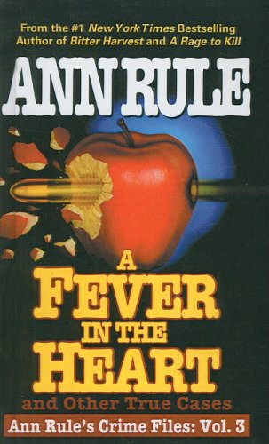 A Fever in the Heart: And Other True Cases (Ann Rule's Crime Files) (9781417718313) by Rule, Ann