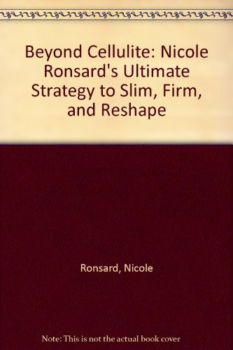 9781417718702: Beyond Cellulite: Nicole Ronsard's Ultimate Strategy to Slim, Firm, and Reshape