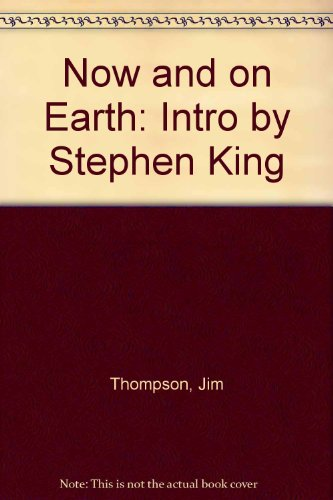 Now and on Earth: Intro by Stephen King: Jim Thompson; Introduction-Stephen King