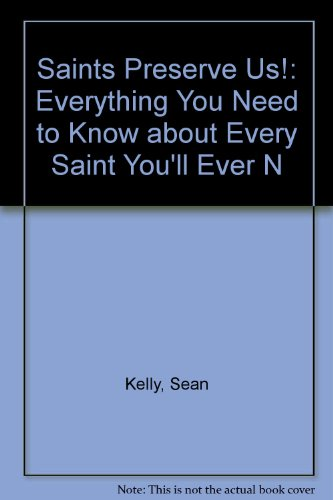 Saints Preserve Us!: Everything You Need to Know about Every Saint You'll Ever N (141771901X) by Sean Kelly; Rosemary Rogers