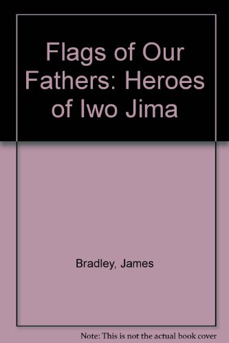 Flags of Our Fathers: Heroes of Iwo Jima (9781417738038) by James Bradley; Ron Powers