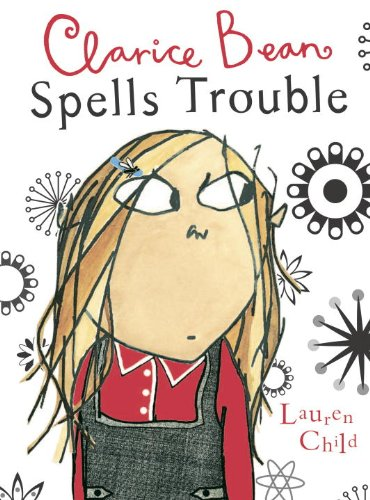 Clarice Bean Spells Trouble (Turtleback School & Library Binding Edition) (1417748397) by Lauren Child