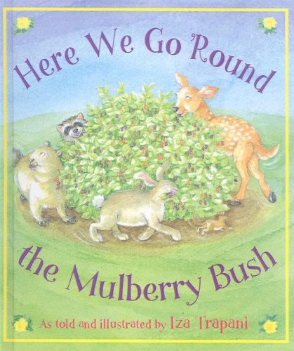 Here We Go 'Round The Mulberry Bush (Turtleback School & Library Binding Edition) (9781417750672) by Iza Trapani